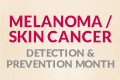 Melanoma/Skin Cancer Detection and Prevention Month
