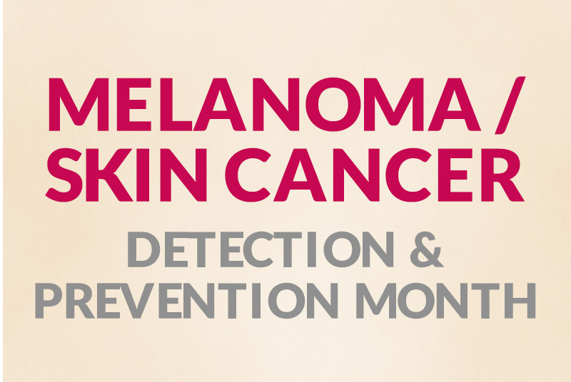 Melanoma/Skin Cancer Detection and Prevention Month<sup>®</sup>